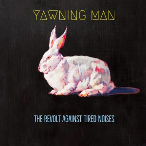 2018yawning man the revolt against tired noises 300x300 - 梵天レコードが選ぶ2018年ベスト・アルバム